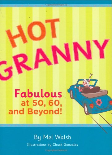 9780811856287: Hot Granny: Fabulous at 50, 60 and Beyond!