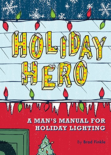 9780811856379: Holiday Hero: A Man's Manual for Holiday Lighting