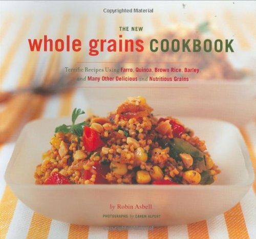 9780811856478: The New Whole Grains Cookbook: Terrific Recipes Using Farro, Quinoa, Brown Rice, Barley, and Many Ot