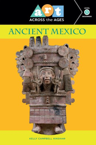 Art Across the Ages: Ancient Mexico: Level 1: Campbell Hinshaw, Kelly