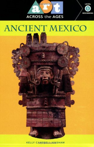Art Across the Ages: Ancient Mexico: Level 1: Kelly Campbell Hinshaw