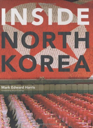 Inside North Korea: Harris, Mark Edward with Bruce Cumings