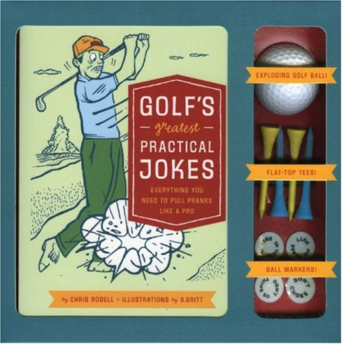 9780811857741: Golf's Greatest Practical Jokes: Everything You Need to Pull Pranks Like a Pro