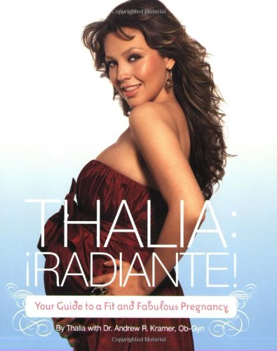 9780811858120: Thalia Radiante: The Ultimate Guide to a Fit and Fabulous Pregnancy
