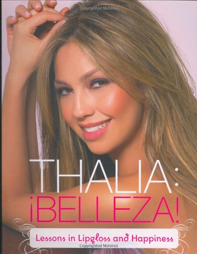 9780811858298: Thalia: !Belleza!: Lessons in Lipgloss and Happiness