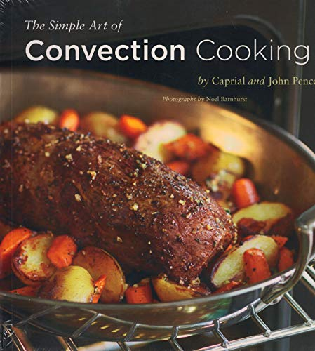 9780811858823: The Simple Art of Convection Cooking