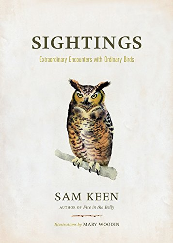 Sightings: Extraordinary Encouters With Ordinary Birds: Keen, Sam