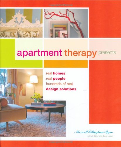 9780811859820: Apartment Therapy Presents: Real Homes, Real People, Hundreds of Design Solutions