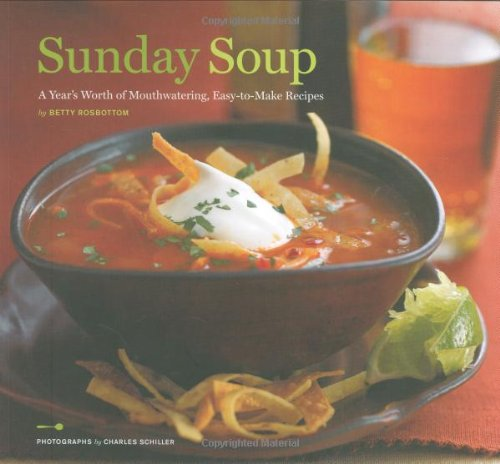 9780811860321: Sunday Soup: A Year's Worth of Mouth-Watering, Easy-to-Make Recipes