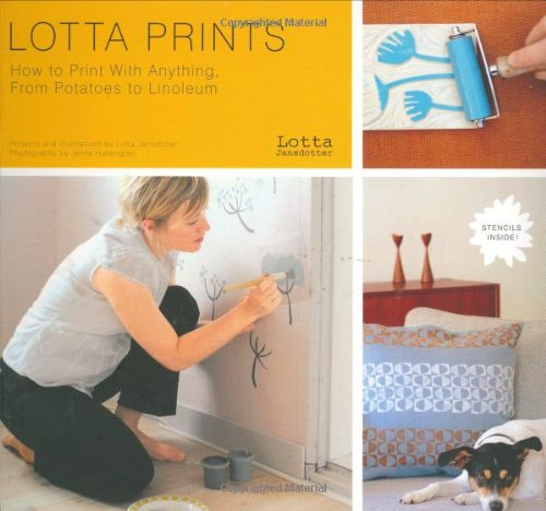 9780811860376: Lotta Prints: How to Print With Anything, from Potatoes to Linoleum