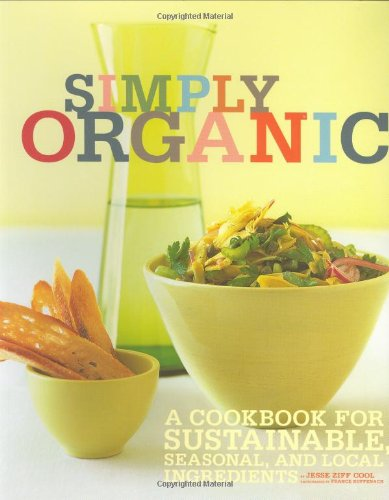 Simply Organic: A Cookbook for Sustainable, Seasonal, and Local Ingredients (Paperback): Jesse Ziff...