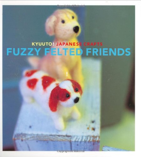 9780811860666: Kyuuto! Japanese Crafts: Fuzzy Felted Friends