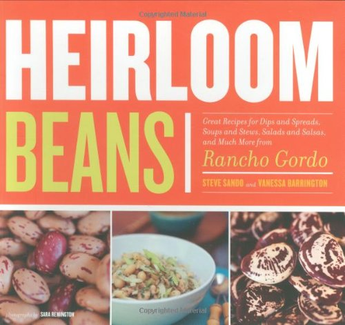 9780811860697: Heirloom Beans: Great Recipes for Dips and Spreads, Soups and Stews, Salads and Salsas, and Much More from Rancho Gordo