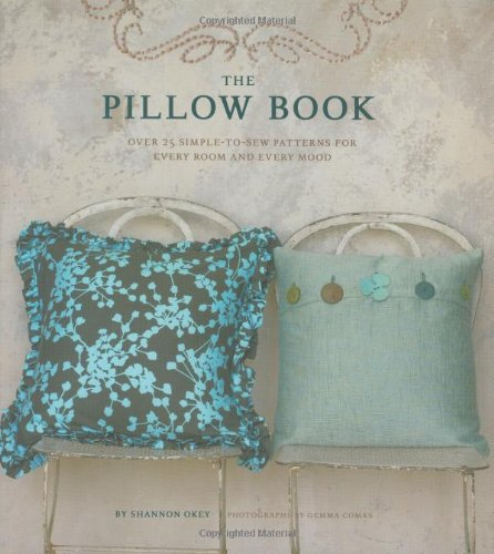 9780811860857: The Pillow Book: Over 25 Simple-to-Sew Patterns for Every Room and Every Mood