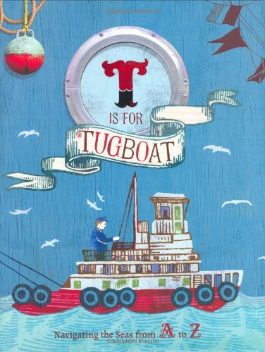 9780811860949: T Is for Tugboat: Navigating the Seas from A to Z