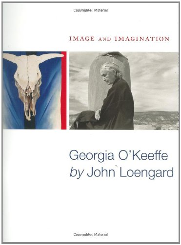9780811861328: Image and Imagination: Georgia O'keeffe by John Loengard