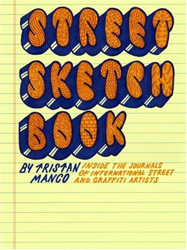 9780811861380: Street Sketchbook: Inside the Journals of International Street and Graffiti Artists