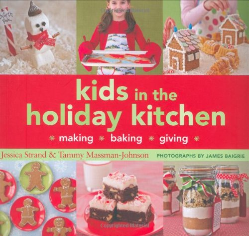 9780811861397: Kids in the Holiday Kitchen: Making, Baking, Giving