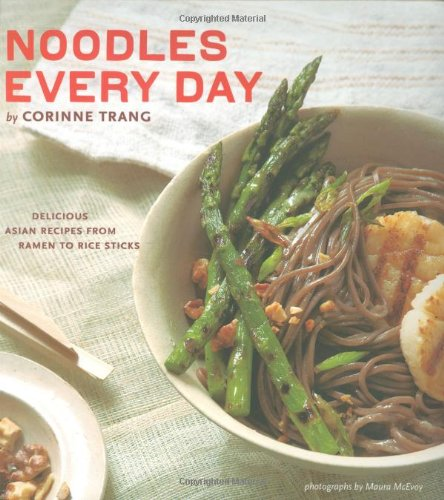 9780811861434: Noodles Every Day: Delicious Asian Recipes from Ramen to Rice Sticks