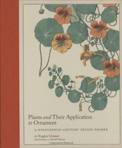 Plants and Their Application to Ornament: A Nineteenth-Century Design Primer (9780811861458) by Eugène Grasset