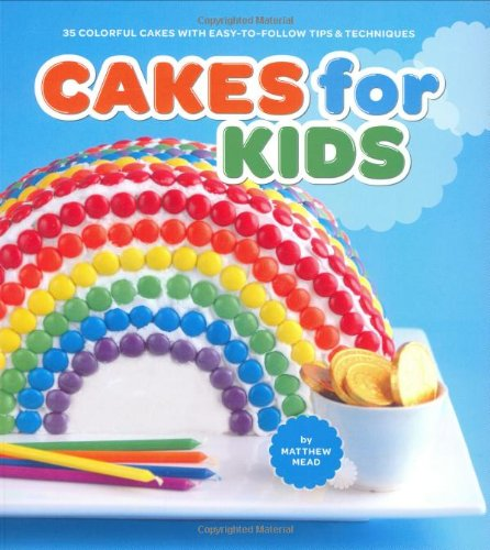 9780811861908: Cakes for Kids: 35 Colorful Recipes with Easy-to-Follow Tips & Techniques