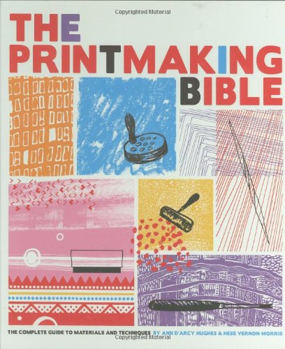The Printmaking Bible: The Complete Guide to Materials and Techniques: Hebe Vernon-Morris