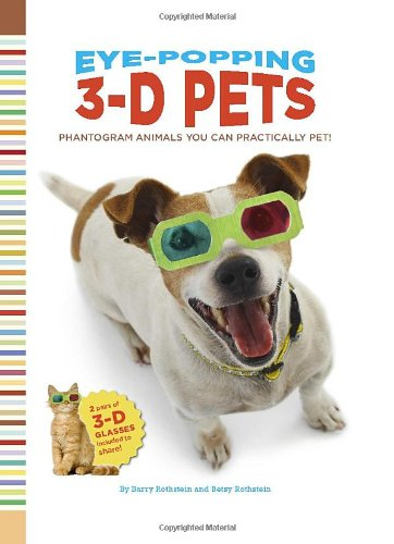 9780811862578: Eye-Popping 3-D Pets: Phantogram Animals You Can Practically Pet! [With 3-D Glasses]