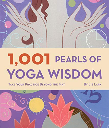 9780811863582: (1,001 Pearls of Yoga Wisdom: Take Your Practice Beyond the Mat) By Lark, Liz (Author) Paperback on (04 , 2008)