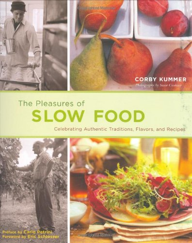 9780811863827: The Pleasures of Slow Food: Celebrating Authentic Traditions, Flavors, and Recipes