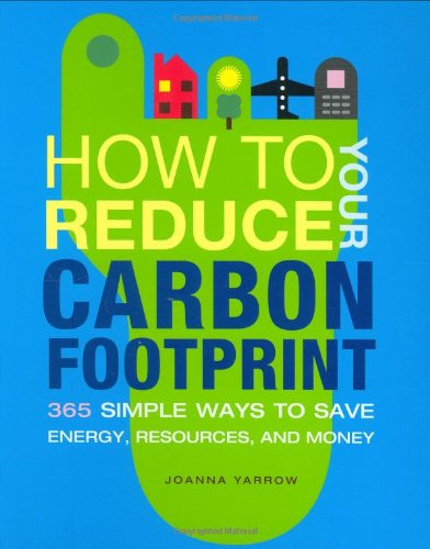 9780811863933: How to Reduce Your Carbon Footprint: 365 Simple Ways to Save Energy, Resources, and Money
