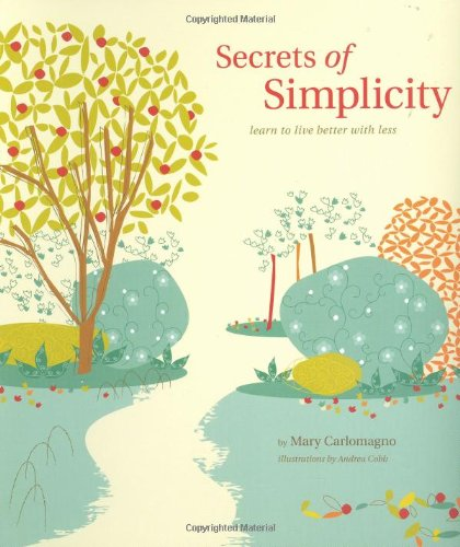 9780811863940: Secrets of Simplicity: Learn to Live Better with Less