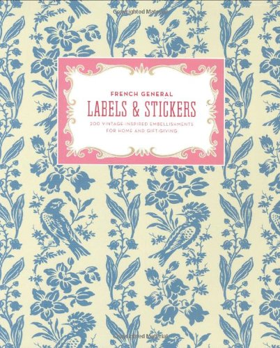 9780811864046: French General Labels & Stickers: 200 Vintage-inspired Embellishments for Home and Gift-giving