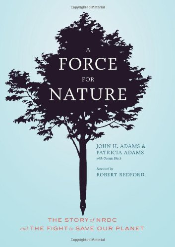 A Force for Nature : The Story of NRDC and Its Fight to Save Our Planet