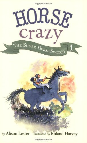Horse Crazy 1: The Silver Horse Switch: Lester, Alison; Harvey,