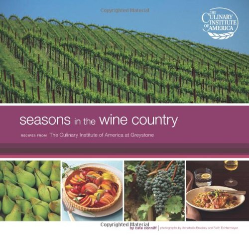 9780811865883: Seasons in the Wine Country: Recipes from The Culinary Institute of America at Greystone