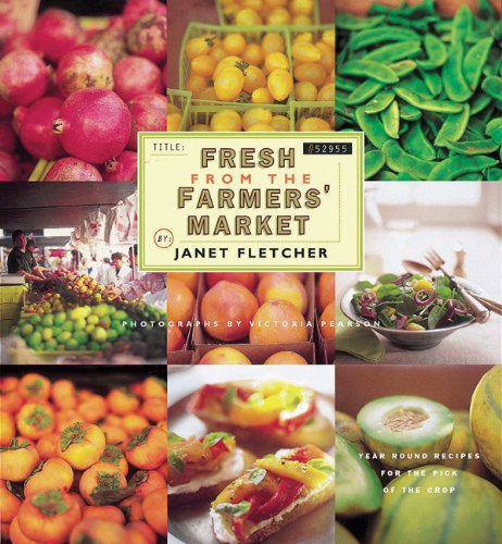 Fresh from the Farmers' Market (Reissue): Year-Round Recipes for the Pick of the Crop (0811865908) by Janet Fletcher