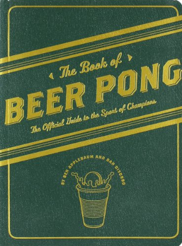 9780811866323: The Book of Beer Pong: The Official Guide to the Sport of Champions