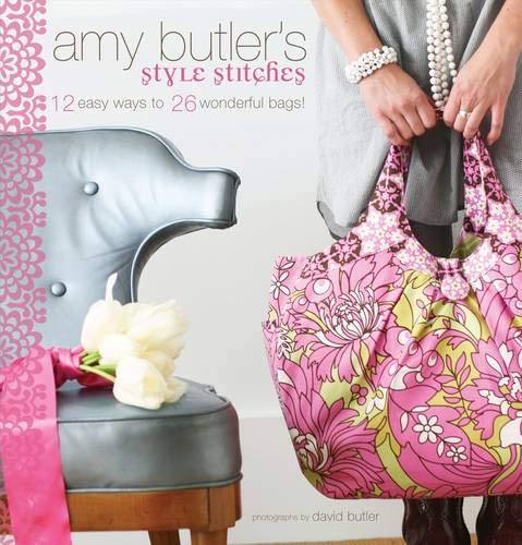 9780811866699: Amy Butler's Style Stitches: 12 Easy Ways to 26 Wonderful Bags