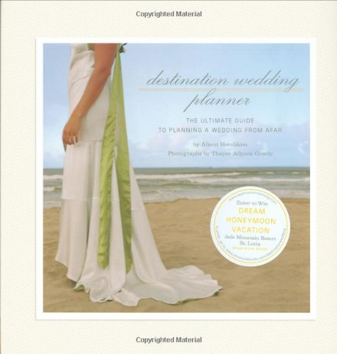 Destination Wedding Planner: The Ultimate Guide to Planning a Wedding from Afar: Hotchkiss, Alison