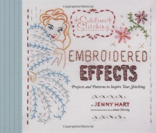 9780811867016: Embroidered Effects: Projects and Patterns to Inspire Your Stitching [With Transfers and Pattern(s)] (Sublime Stitching)