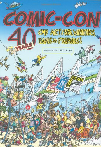 Comic-Con 40 Years of Artists, Writers, Fans and Friends **Signed**: Bradbury, Ray (Forward); ...