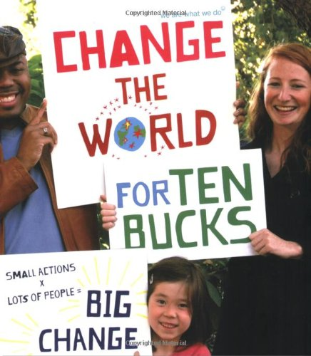 9780811868013: Change the World for Ten Bucks: Small Actions X Lots of People = Big Change