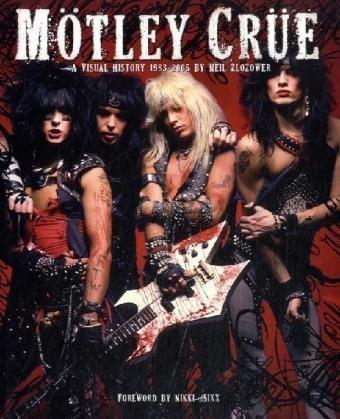 Motley Crue: A Visual History, 1983-2005: Neil Zlozower