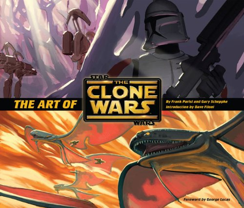The Art of Star Wars: The Clone Wars: Parisi, Frank, Scheppke, Gary