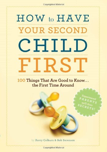 9780811869881: How to Have Your Second Child First: 100 Things That Are Good to Know... the First Time Around
