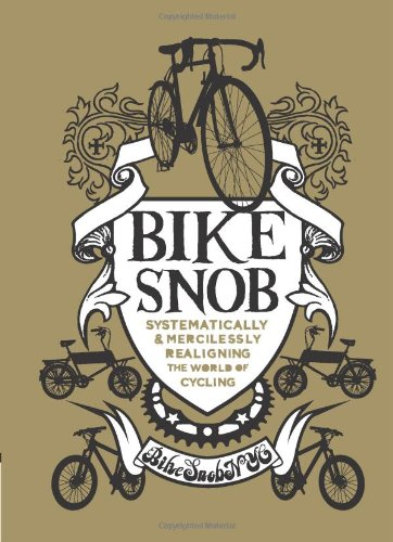 9780811869980: Bike Snob: Systematically & Mercilessly Realigning the World of Cycling [Idioma Inglés]