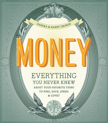 9780811870368: Money: Everything You Never Knew about Your Favorite Thing to Covet, Save & Spend