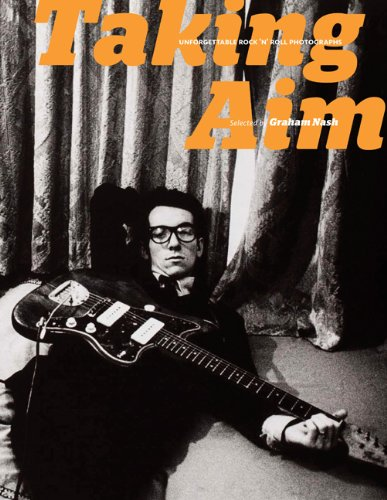 Taking Aim: Unforgettable Rock 'n' Roll Photographs Selected by Graham Nash (0811871010) by Nash, Graham