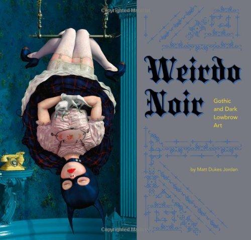 9780811871105: Weirdo Noir: Gothic and Dark Lowbrow Art