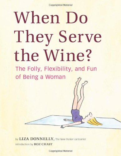 9780811871167: When Do They Serve the Wine?: The Folly, Flexibility, and Fun of Being a Woman